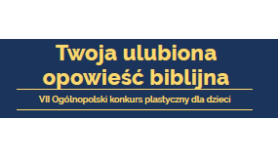 """Gala podsumowująca VII edycję ogólnopolskiego konkursu plastycznego dla dzieci """"Twoja ulubiona opowieść biblijna"""" za nami"""